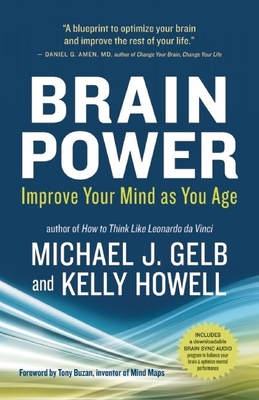 Brain Power: Improve Your Mind as You Age - Gelb, Michael J, and Howell, Kelly, and Buzan, Tony (Foreword by)
