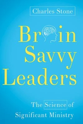 Brain-Savvy Leaders: The Science of Significant Ministry -