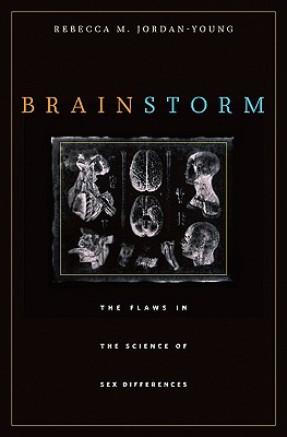 Brain Storm: The Flaws in the Science of Sex Differences - Jordan-Young, Rebecca M.