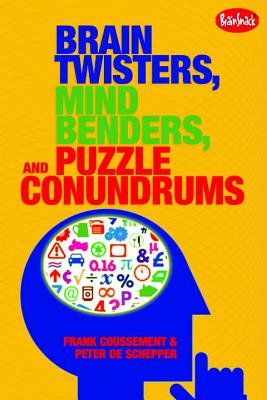 Brain Twisters, Mind Benders, and Puzzle Conundrums - Coussement, Frank, and De Schepper, Peter