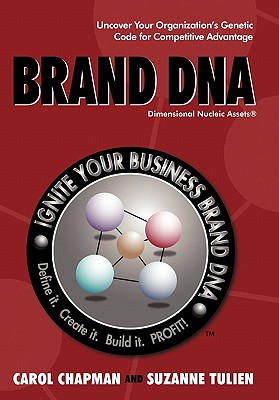 Brand DNA: Uncover Your Organization's Genetic Code for Competitive Advantage - Chapman, Carol, and Tulien, Suzanne