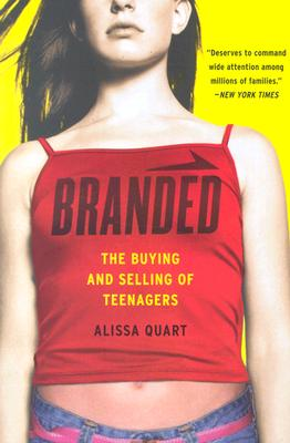 Branded: The Buying and Selling of Teenagers - Quart, Alissa