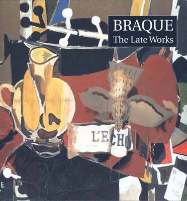 Braque: The Late Works - Golding, John, and Bowness, Sophie, Ms., and Monod-Fontaine, Isabelle