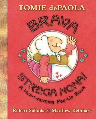 Brava, Strega Nona!: A Heartwarming Pop-Up Book - dePaola, Tomie (Illustrator), and Sabuda, Robert Clarke (Illustrator), and Reinhart, Matthew (Illustrator)