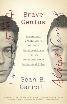 Brave Genius: A Scientist, a Philosopher, and Their Daring Adventures from the French Resistance to the Nobel Prize - Carroll, Sean B, Dr.