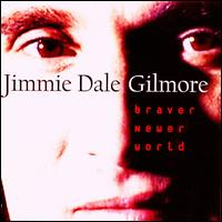Braver Newer World - Jimmie Dale Gilmore