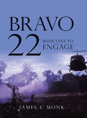 Bravo 22: Reluctant to Engage - Monk, James C