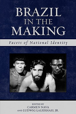 Brazil in the Making: Facets of National Identity - Nava, Carmen (Editor), and Lauerhass, Ludwig (Editor)