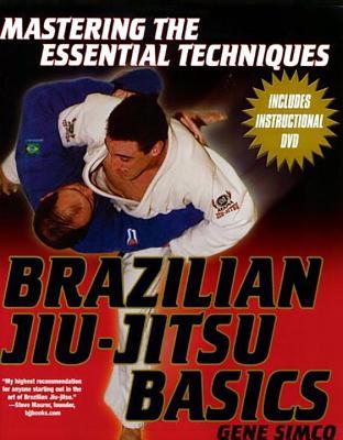 Brazilian Jiu-Jitsu Basics: Mastering the Essential Techniques - Simco, Gene