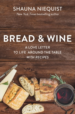 Bread and Wine: A Love Letter to Life Around the Table with Recipes - Niequist, Shauna