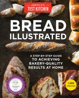 Bread Illustrated: A Step-By-Step Guide to Achieving Bakery-Quality Results At Home - America's Test Kitchen (Editor)