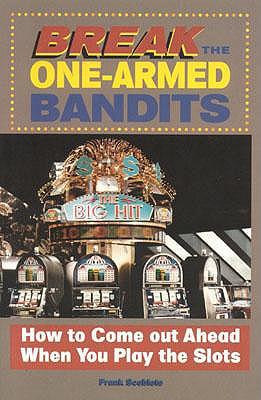 Break the One-Armed Bandits - Scoblete, Frank