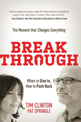 Break Through: When to Give In, How to Push Back: The Moment That Changes Everything - Clinton, Tim, Dr.