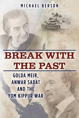 Break With The Past: Golda Meir, Anwar Sadat and the Yom Kippur War - Berson, Michael