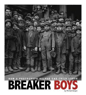 Breaker Boys: How a Photograph Helped End Child Labor - Burgan, Michael