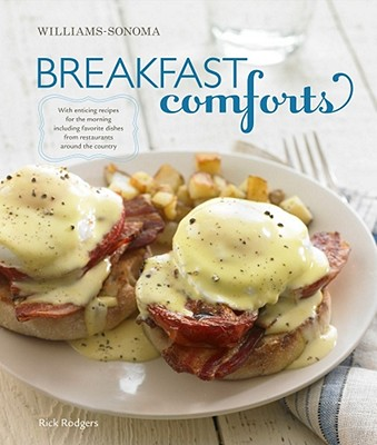Breakfast Comforts (Williams-Sonoma): With Enticing Recipes for the Morning, Including Favorite Dishes from Restaurants Around the Country - Rodgers, Rick, and Caruso, Maren (Photographer)