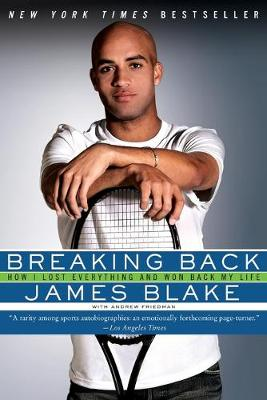 Breaking Back: How I Lost Everything and Won Back My Life - Blake, James