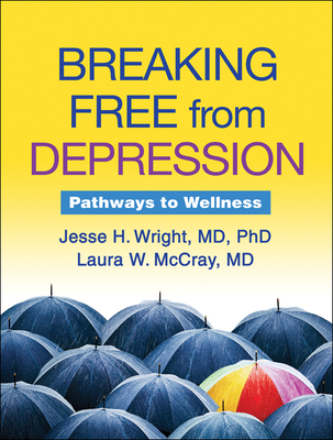 Breaking Free from Depression: Pathways to Wellness - Wright, Jesse H, Dr., MD, PhD, and McCray, Laura W, MD
