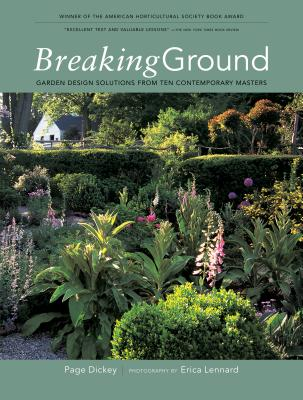 Breaking Ground: Portraits of Ten Garden Designers - Dickey, Page, and Lennard, Erica (Photographer)