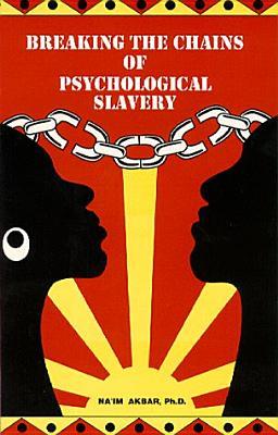 Breaking the Chains of Psychologhical Slavery - Akbar, Na'im
