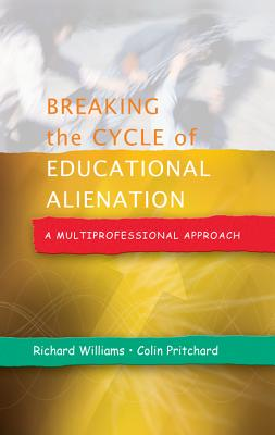 Breaking the Cycle of Educational Alienation: A Multiprofessional Approach - Williams