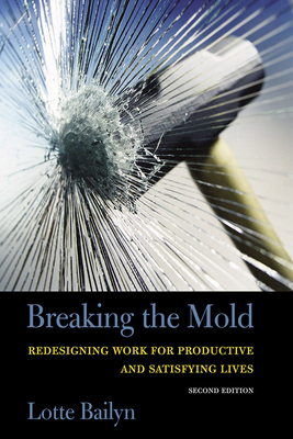 Breaking the Mold: Redesigning Work for Productive and Satisfying Lives - Bailyn, Lotte