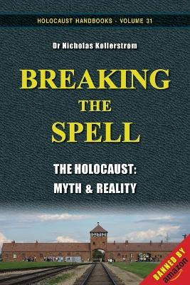 Breaking the Spell: The Holocaust, Myth & Reality - Kollerstrom, Nicholas