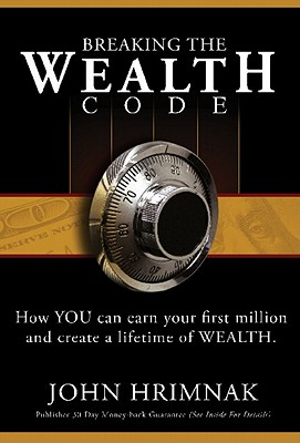 Breaking the Wealth Code: How You Can Earn Your First Million and Create a Lifetime of Wealth - Hrimnak, John