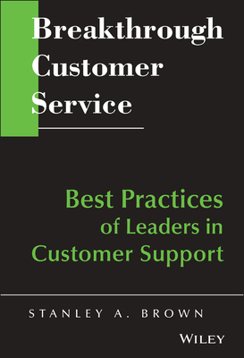 Breakthrough Customer Service: Best Practices of Leaders in Customer Support - Brown, Stanley A (Editor)