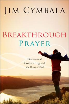 Breakthrough Prayer: The Secret of Receiving What You Need from God - Cymbala, Jim