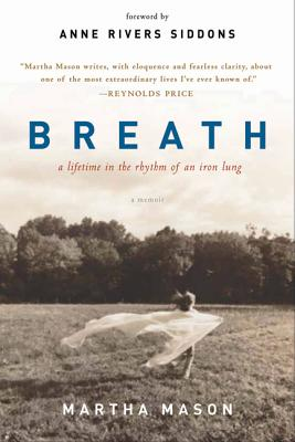 Breath: A Lifetime in the Rhythm of an Iron Lung - Mason, Martha, and Siddons, Anne Rivers (Foreword by), and Cornwell, Charles (Introduction by)