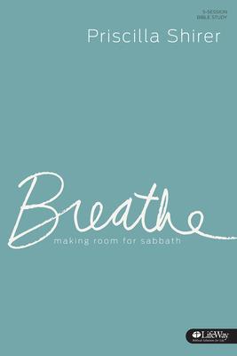 Breathe - Study Journal: Making Room for Sabbath - Shirer, Priscilla