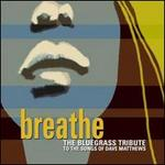 Breathe: The Bluegrass Tribute to the Songs of Dave Matthews