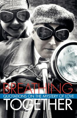 Breathing Together: Quotations on the Mystery of Love - Kehl, Richard (Compiled by)