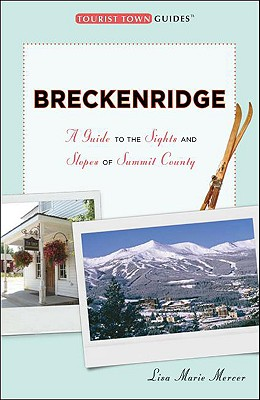 Breckenridge: A Guide to the Sights and Slopes of Summit County - Mercer, Lisa