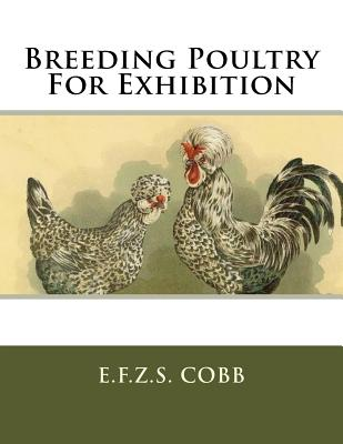 Breeding Poultry for Exhibition - Cobb, E F Z S, and Chambers, Jackson (Introduction by)