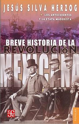 Breve Historia de la Revolucion Mexicana: Los Antecedentes y la Etapa Maderista - Silva Herzog, Jesus