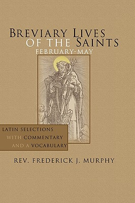 Breviary Lives of the Saints: February-May: Latin Selections with Commentary and a Vocabulary - Murphy, Frederick J
