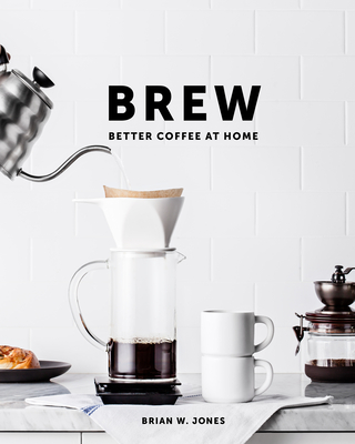 Brew: Better Coffee at Home - Jones, Brian