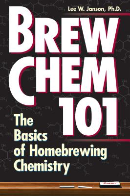 Brew Chem 101: The Basics of Homebrewing Chemistry - Janson, Lee