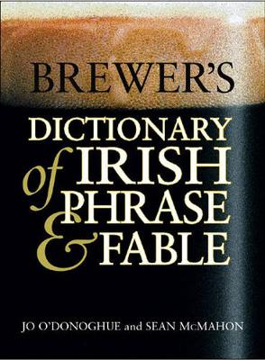 Brewer's Dictionary of Irish Phrase & Fable - O'Donoghue, Jo, and McMahon, Sean, and Binchy, Maeve (Foreword by)