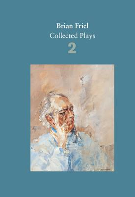 Brian Friel: Collected Plays - Volume 2: The Freedom of the City; Volunteers; Living Quarters; Aristocrats; Faith Healer; Translations - Friel, Brian