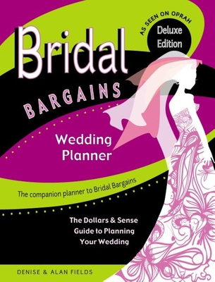 Bridal Bargains Wedding Planner: The Dollars & Sense Guide to Planning Your Wedding - Fields, Denise, and Fields, Alan