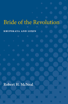 Bride of the Revolution: Krupskaya and Lenin - McNeal, Robert Hatch