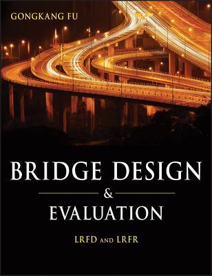 Bridge Design and Evaluation: LRFD and Lrfr - Fu, Gongkang