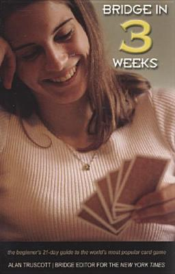Bridge in 3 Weeks: The Beginner's 21-Day Guide to the World's Most Popular Card Game - Truscott, Alan