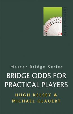 Bridge Odds for Practical Players - Kelsey, Hugh, and Glauert, Michael