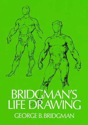 Bridgman'S Life Drawing - Bridgman, George B.