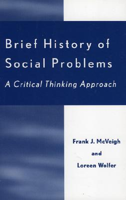 Brief History of Social Problems: A Critical Thinking Approach - McVeigh, Frank J, and Wolfer, Loreen
