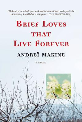 Brief Loves That Live Forever - Makine, Andrei, and Strachan, Geoffrey (Translated by)